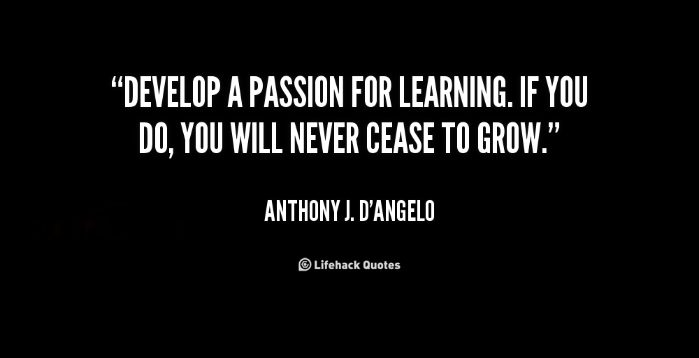 quote-Anthony-J.-DAngelo-develop-a-passion-for-learning-if-you-272